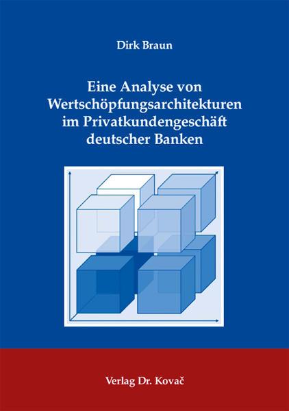 Eine Analyse von Wertschöpfungsarchitekturen im Privatkundengeschäft deutscher Banken - Coverbild