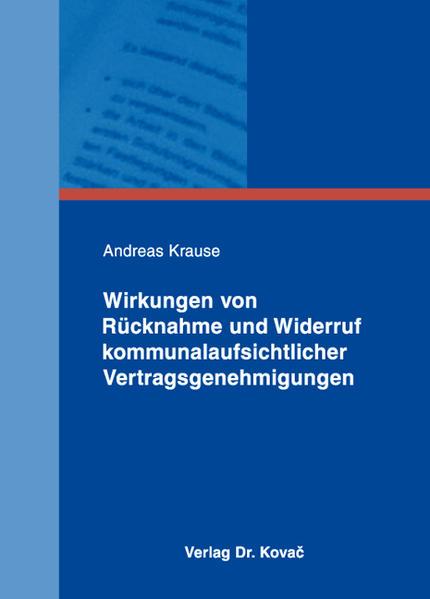 Wirkungen von Rücknahme und Widerruf kommunalaufsichtlicher Vertragsgenehmigungen - Coverbild