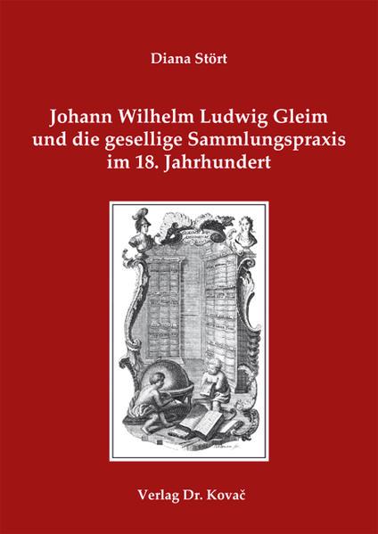 Johann Wilhelm Ludwig Gleim und die gesellige Sammlungspraxis im 18. Jahrhundert - Coverbild