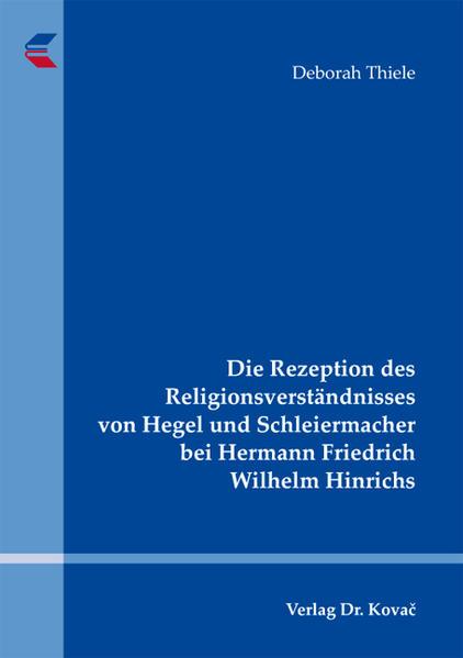 Die Rezeption des Religionsverständnisses von Hegel und Schleiermacher bei Hermann Friedrich Wilhelm Hinrichs - Coverbild