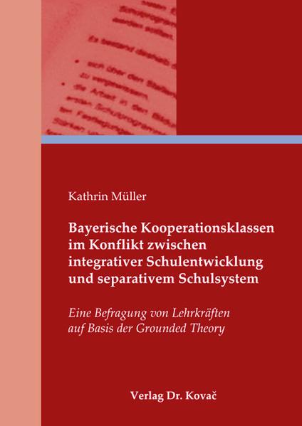 Bayerische Kooperationsklassen im Konflikt zwischen integrativer Schulentwicklung und separativem Schulsystem - Coverbild