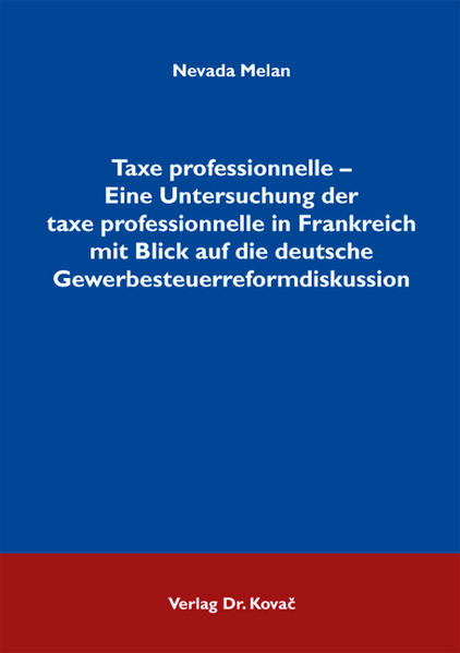Taxe professionnelle - Eine Untersuchung der taxe professionnelle in Frankreich mit Blick auf die deutsche Gewerbesteuerreformdiskussion - Coverbild