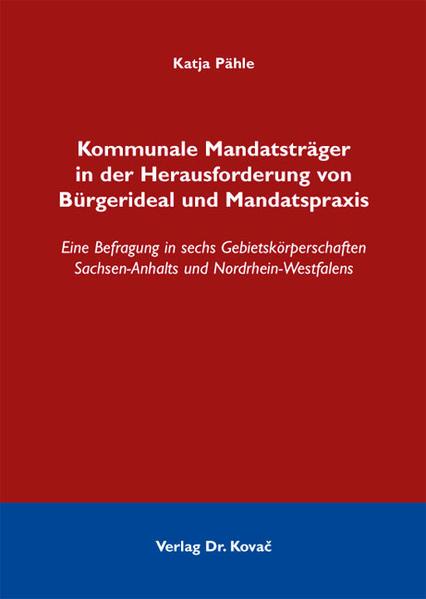 Kommunale Mandatsträger in der Herausforderung von Bürgerideal und Mandatspraxis - Coverbild