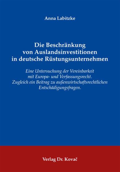 Die Beschränkung von Auslandsinvestitionen in deutsche Rüstungsunternehmen - Coverbild