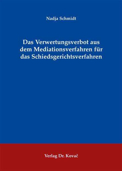 Das Verwertungsverbot aus dem Mediationsverfahren für das Schiedsgerichtsverfahren - Coverbild