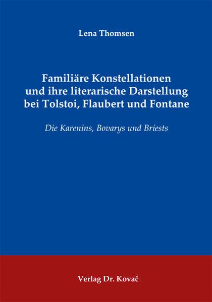 Familiäre Konstellationen und ihre literarische Darstellung bei Tolstoi, Flaubert und Fontane - Coverbild