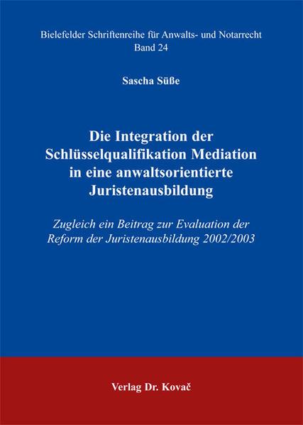 Die Integration der Schlüsselqualifikation Mediation in eine anwaltsorientierte Juristenausbildung - Coverbild