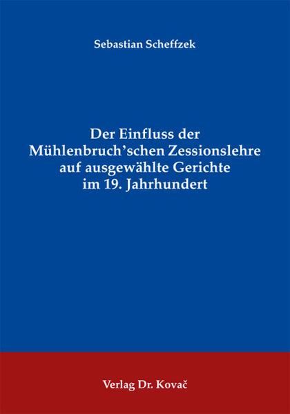 Der Einfluss der Mühlenbruch'schen Zessionslehre auf ausgewählte Gerichte im 19. Jahrhundert - Coverbild