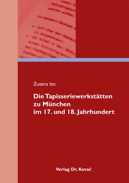 Die Tapisseriewerkstätten zu München im 17. und 18. Jahrhundert - Coverbild