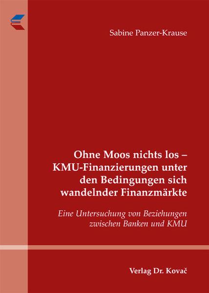 Ohne Moos nichts los - KMU-Finanzierungen unter den Bedingungen sich wandelnder Finanzmärkte - Coverbild