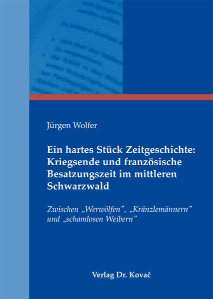 Ein hartes Stück Zeitgeschichte: Kriegsende und französische Besatzungszeit im mittleren Schwarzwald - Coverbild
