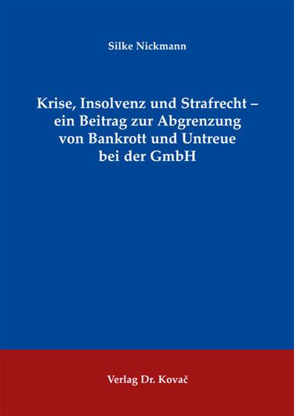 Krise, Insolvenz und Strafrecht - ein Beitrag zur Abgrenzung von Bankrott und Untreue bei der GmbH - Coverbild