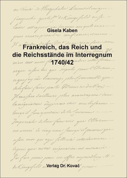 Frankreich, das Reich und die Reichsstände im Interregnum 1740/42 - Coverbild