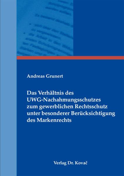 Das Verhältnis des UWG-Nachahmungsschutzes zum gewerblichen Rechtsschutz unter besonderer Berücksichtigung des Markenrechts - Coverbild