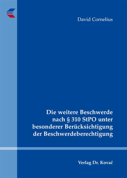 Die weitere Beschwerde nach § 310 StPO unter besonderer Berücksichtigung der Beschwerdeberechtigung - Coverbild