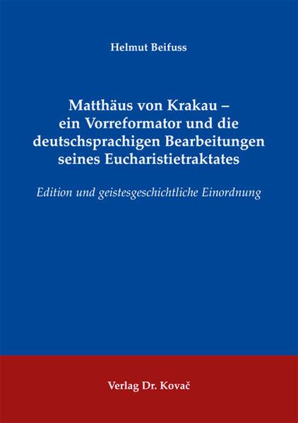 Matthäus von Krakau - ein Vorreformator und die deutschsprachigen Bearbeitungen seines Eucharistietraktates - Coverbild