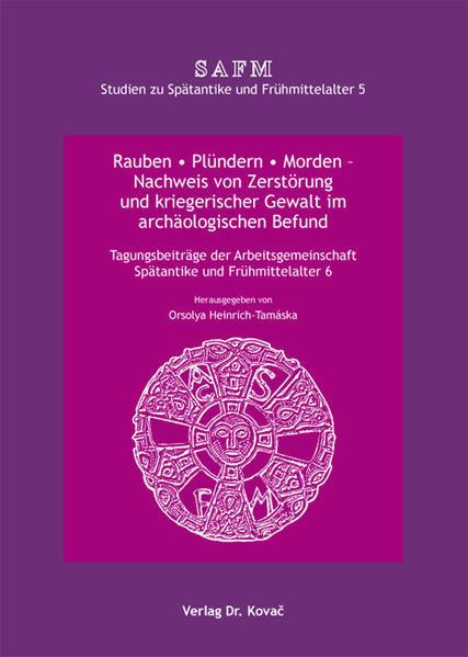 Rauben * Plündern * Morden - Nachweis von Zerstörung und kriegerischer Gewalt im archäologischen Befund - Coverbild