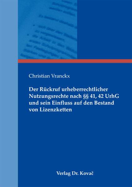 Der Rückruf urheberrechtlicher Nutzungsrechte nach §§ 41, 42 UrhG und sein Einfluss auf den Bestand von Lizenzketten - Coverbild