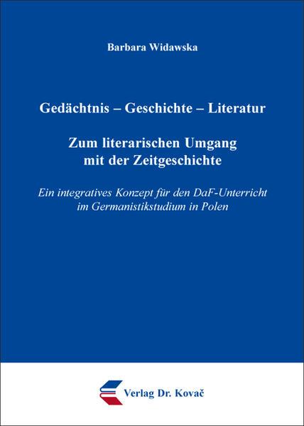 Gedächtnis – Geschichte – Literatur: Zum literarischen Umgang mit der Zeitgeschichte - Coverbild