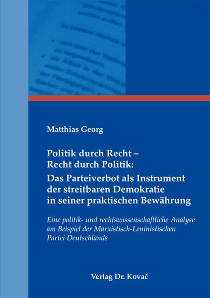Politik durch Recht - Recht durch Politik: Das Parteiverbot als Instrument der streitbaren Demokratie in seiner praktischen Bewährung - Coverbild