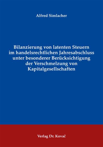Bilanzierung von latenten Steuern im handelsrechtlichen Jahresabschluss unter besonderer Berücksichtigung der Verschmelzung von Kapitalgesellschaften - Coverbild