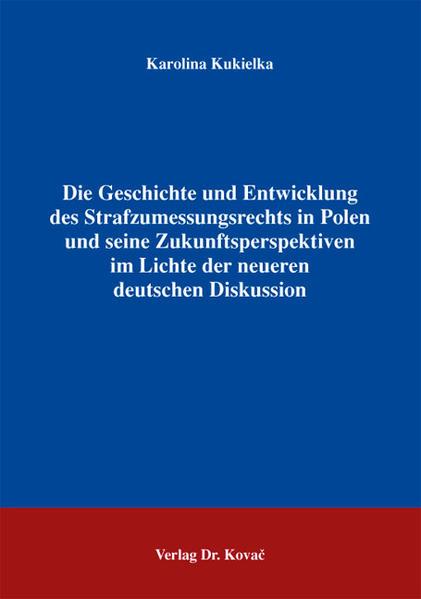 Die Geschichte und Entwicklung des Strafzumessungsrechts in Polen und seine Zukunftsperspektiven im Lichte der neueren deutschen Diskussion - Coverbild