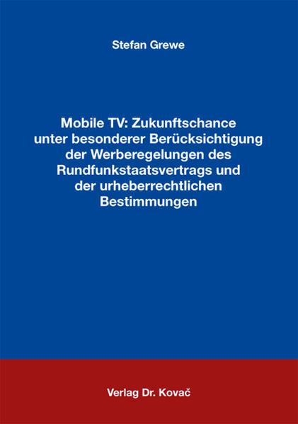 Mobile TV: Zukunftschance unter besonderer Berücksichtigung der Werberegelungen des Rundfunkstaatsvertrags und der urheberrechtlichen Bestimmungen - Coverbild