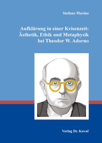 Aufklärung in einer Krisenzeit: Ästhetik, Ethik und Metaphysik bei Theodor W. Adorno - Coverbild