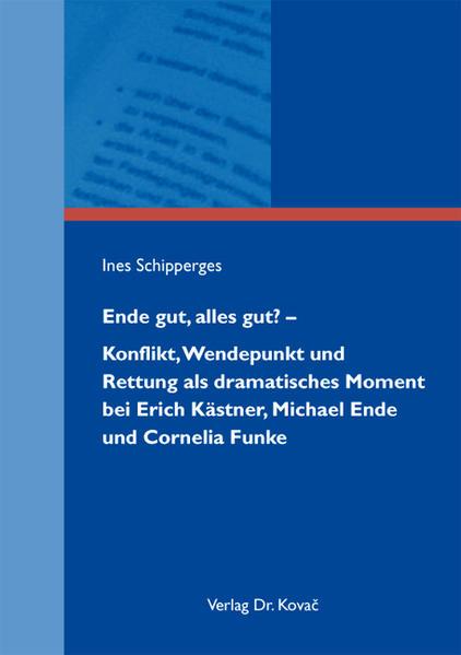 Ende gut, alles gut? - Konflikt, Wendepunkt und Rettung als dramatisches Moment bei Erich Kästner, Michael Ende und Cornelia Funke - Coverbild