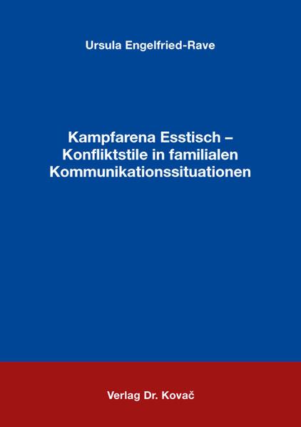 Kampfarena Esstisch - Konfliktstile in familialen Kommunikationssituationen - Coverbild