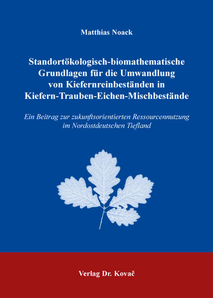 Standortökologisch-biomathematische Grundlagen für die Umwandlung von Kiefernreinbeständen in Kiefern-Trauben-Eichen-Mischbestände - Coverbild
