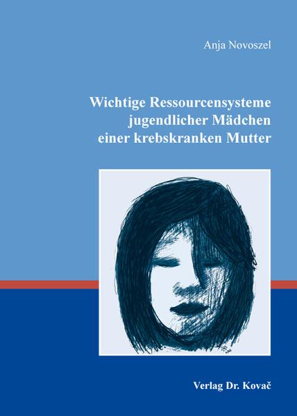 Wichtige Ressourcensysteme jugendlicher Mädchen einer krebskranken Mutter - Coverbild