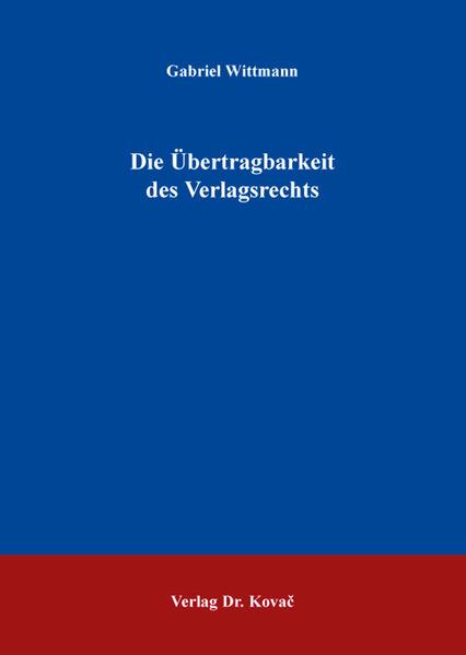 Die Übertragbarkeit des Verlagsrechts - Coverbild