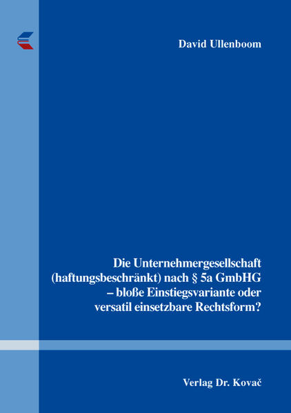 Die Unternehmergesellschaft (haftungsbeschränkt) nach § 5a GmbHG - bloße Einstiegsvariante oder versatil einsetzbare Rechtsform? - Coverbild