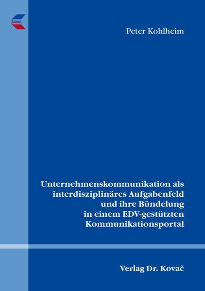 Unternehmenskommunikation als interdisziplinäres Aufgabenfeld und ihre Bündelung in einem EDV-gestützten Kommunikationsportal - Coverbild