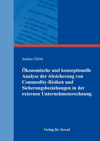 Ökonomische und konzeptionelle Analyse der Absicherung von Commodity-Risiken und Sicherungsbeziehungen in der externen Unternehmensrechnung - Coverbild