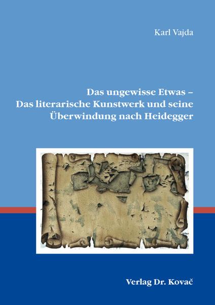 Das ungewisse Etwas - Das literarische Kunstwerk und seine Überwindung nach Heidegger - Coverbild