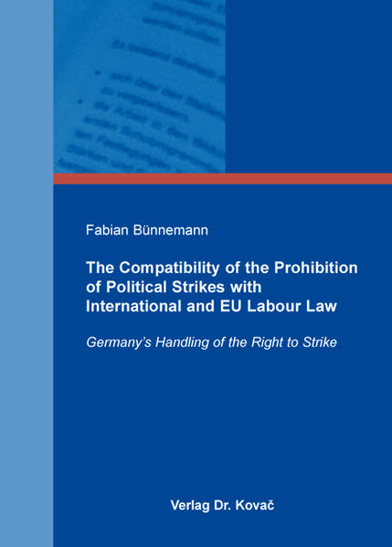 The Compatibility of the Prohibition of Political Strikes with International and EU Labour Law - Coverbild