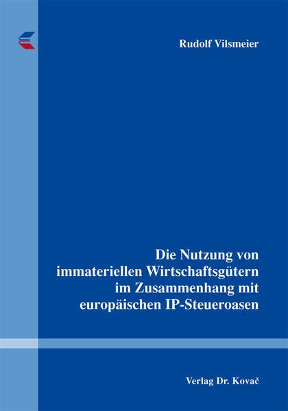 Die Nutzung von immateriellen Wirtschaftsgütern im Zusammenhang mit europäischen IP-Steueroasen - Coverbild