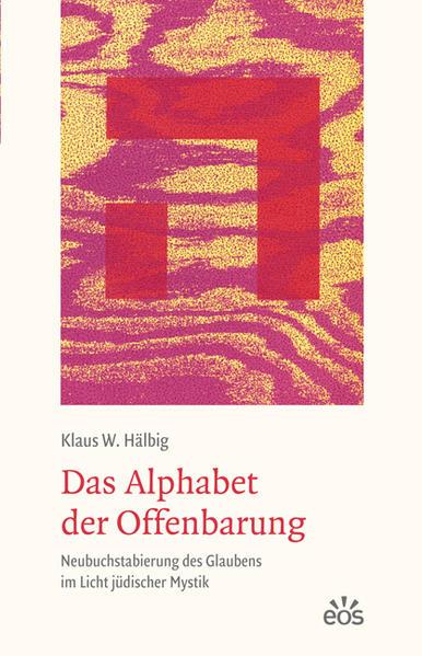 Das Alphabet der Offenbarung - Neubuchstabierung des Glaubens im Licht jüdischer Mystik - Coverbild