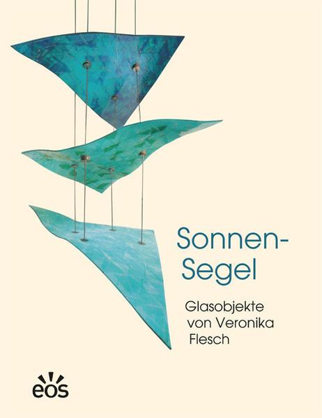 Sonnen-Segel - Glasobjekte von Veronika Flesch - Coverbild