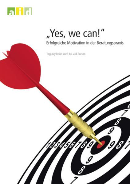 Yes, we can! Erfolgreiche Motivation in der Beratungspraxis - Tagungsband zum 14. aid-Forum 2011 - Coverbild