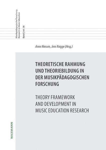 Theoretische Rahmung und Theoriebildung in der musikpädagogischen Forschung Theory Framework and Development in Music Education Research - Coverbild