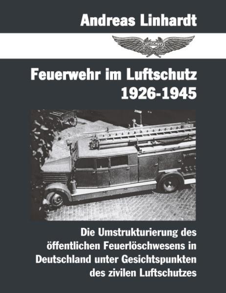 Feuerwehr im Luftschutz 1926-1945 - Coverbild