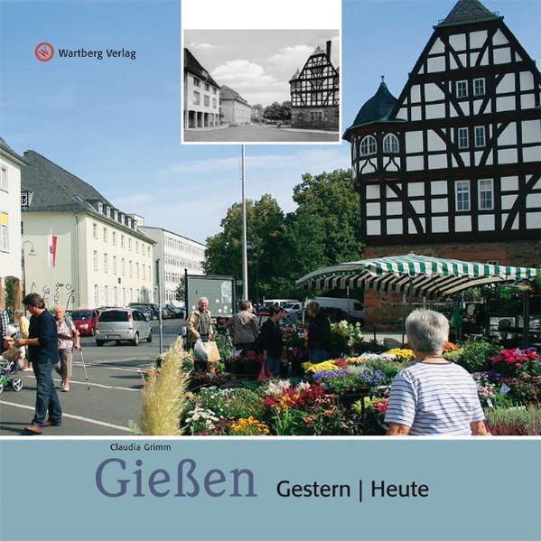 Gießen - gestern und heute von Claudia Grimm PDF Download