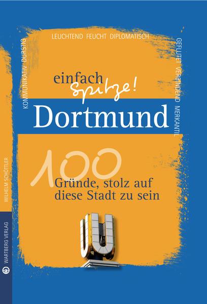 Dortmund - einfach Spitze! 100 Gründe, stolz auf diese Stadt zu sein - Coverbild