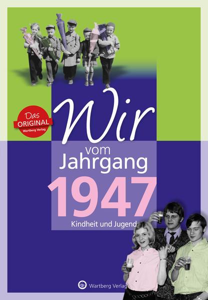Wir vom Jahrgang 1947 - Kindheit und Jugend: 70. Geburtstag - Coverbild