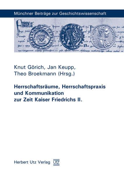 Herrschaftsräume, Herrschaftspraxis und Kommunikation zur Zeit Kaiser Friedrichs II. - Coverbild