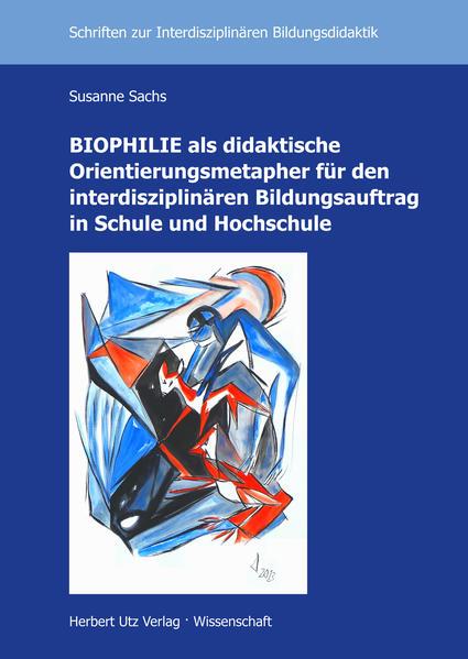 BIOPHILIE als didaktische Orientierungsmetapher für den interdisziplinären Bildungsauftrag in Schule und Hochschule - Coverbild