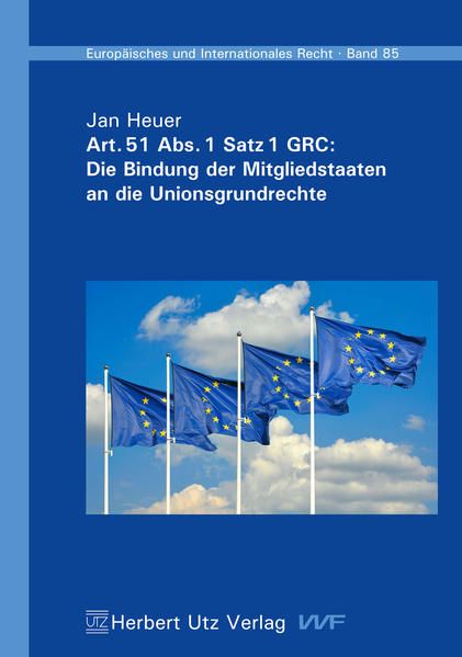 Art. 51 Abs. 1 Satz 1 GRC: Die Bindung der Mitgliedstaaten an die Unionsgrundrechte - Coverbild